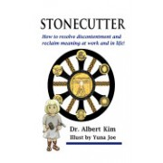 Stonecutter: How to Resolve Discontentment and Reclaim Meaning at Work and in Life!