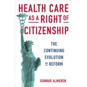 Health Care as a Right of Citizenship: The Continuing Evolution of Reform