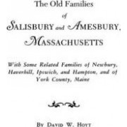 The Old Families of Salisbury and Amesbury, Massachusetts. with Some Related Families of Newbury, Haverhill, Ipswich, and Hampton, and of York County, Maine. Three Volumes and Supplement in One Volume by David W Hoyt