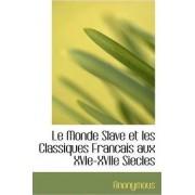 Le Monde Slave Et Les Classiques Francais Aux Xvie-Xviie Siecles by Anonymous