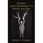 Science and Christianity in Pulpit and Pew by Ronald L. Numbers
