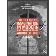 The Religious Imagination in Modern and Contemporary Architecture by Renata J. Hejduk