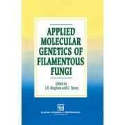 Applied Molecular Genetics of Filamentous Fungi by James R. Kinghorn