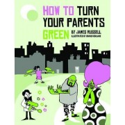 How to Turn Your Parents Green by James Russell