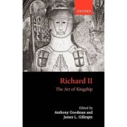 Richard II: The Art of Kingship by Anthony Goodman