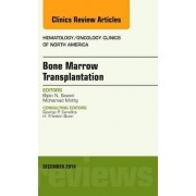 Bone Marrow Transplantation, an Issue of Hematology/Oncology Clinics of North America by Bipin N. Savani