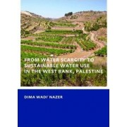 From Water Scarcity to Sustainable Water Use in the West Bank, Palestine by Dima Wadi Nazer
