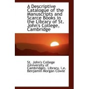A Descriptive Catalogue of the Manuscripts and Scarce Books in the Library of St. John's College, CA by St John's College (Universit Library