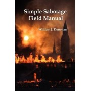 Simple Sabotage Field Manual by William J. Donovan