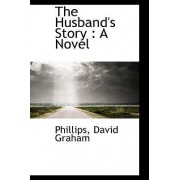 The Husband's Story by Phillips David Graham