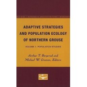 Adaptive Strategies and Population Ecology of Northern Grouse: Population Studies v. 1 by Arthur T. Bergurud