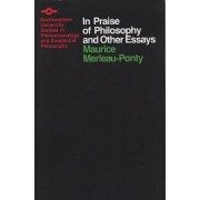 In Praise of Philosophy and Other Essays by Maurice Merleau-Ponty