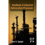 Handbook of Industrial Hydrocarbon Processes by James G. Speight