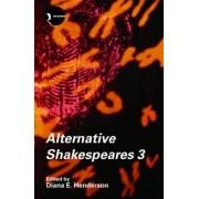 Alternative Shakespeares: Volume 3 by Diana E. Henderson