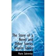 The Story of a Novel and Other Stories Maxim Gorky by Marie Zakrevsky