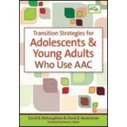 Transition Strategies for Adolescents and Young Adults Who Use Aac by David B. McNaughton