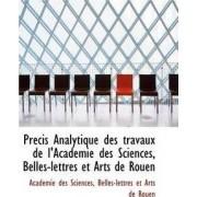 PR Cis Analytique Des Travaux de L'Academie Des Sciences, Belles-Lettres Et Arts de Rouen by Acadmie Des Sciences