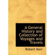 A General History and Collection of Voyages and Travels by Robert Kerr
