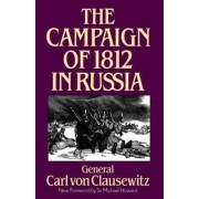 The Campaign of 1812 in Russia by Carl von Clausewitz