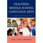 Teaching Middle School Language Arts by Anna J.Small Roseboro