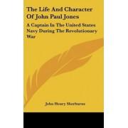 The Life and Character of John Paul Jones by John Henry Sherburne