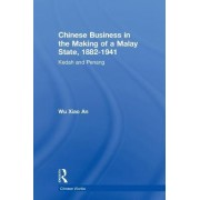 Chinese Business in the Making of a Malay State, 1882-1941 by Wu Xiao An