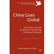 China Goes Global: The Impact of Chinese Overseas Investment on Its Business Enterprises