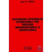 Solutionarea diferendelor internationale prin proceduri nonjurisdictionale si jurisdictionale -Ioan D. Terta