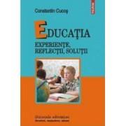 Educatia. Experiente reflectii solutii - Constantin Cucos
