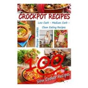 Crockpot Recipes - 100 Slow Cooker Recipes - Low Carb, Medium Carb, Clean Eating by Recipe Junkies