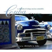 Cuba Classics A Celebration of Vintage American Automobiles