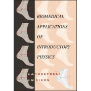 Biomedical Applications of Introductory Physics by J.A. Tuszynski