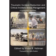 Traumatic Incident Reduction and Critical Incident Stress Management by R. Victor Volkman