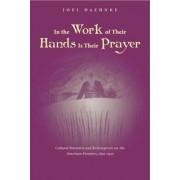 In Work of Their Hands is Their Prayer by Joel Daehnke