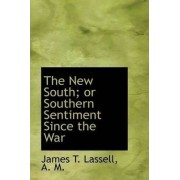 The New South; Or Southern Sentiment Since the War by A M James T Lassell