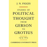 Studies of Political Thought from Gerson to Grotius by John Neville Figgis