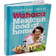 Wahaca - Mexican Food at Home by Thomasina Miers