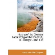 History of the Chemical Laboratory of the University of Michigan, 1856-1916 by Edward De Mille Campbell