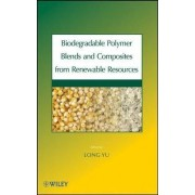 Biodegradable Polymer Blends and Composites from Renewable Resources by Long Yu