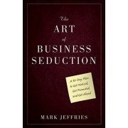 The Art of Business Seduction by Mark Jeffries