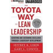 The Toyota Way to Lean Leadership by Director of the Value Chain Analysis Program and the Japan Management Program Jeffrey K Liker