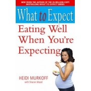 What to Expect: Eating Well When You're Expecting by Heidi E. Murkoff