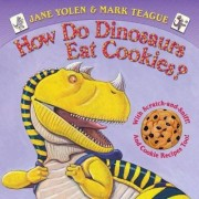 How Do Dinosaurs Eat Cookies? by Jane Yolen