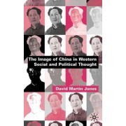 The Image of China in Western Social and Political Thought by David Martin Jones