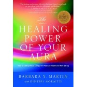 The Healing Power of Your Aura by Barbara Y. Martin
