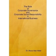 The Role of Corporate Governance and Corporate Social Responsibility in International Business by Bruce Kibler