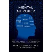 Le Mental Au Poker: Des Strategies Ayant Fait Leurs Preuves Pour Mieux Gerer Le Tilt, La Confiance, La Motivation, Gerer La Variance, Et P