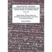 General Studies of Charles Dickens and His Writings and Collected Editions of His Works: an Annotated Bibliography: Bibliographies, Catalogues, and Bibliographical and Textual Studies of Dickens's Works Vol 1 by Duane Devries