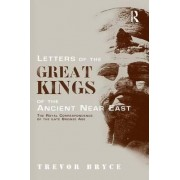 Letters of the Great Kings of the Ancient Near East by Trevor Bryce