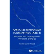 Hands-on Intermediate Econometrics Using R: Templates For Extending Dozens Of Practical Examples (With Cd-rom) by Hrishikesh D. Vinod